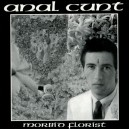 ANAL CUNT - Morbid Florist - MCD